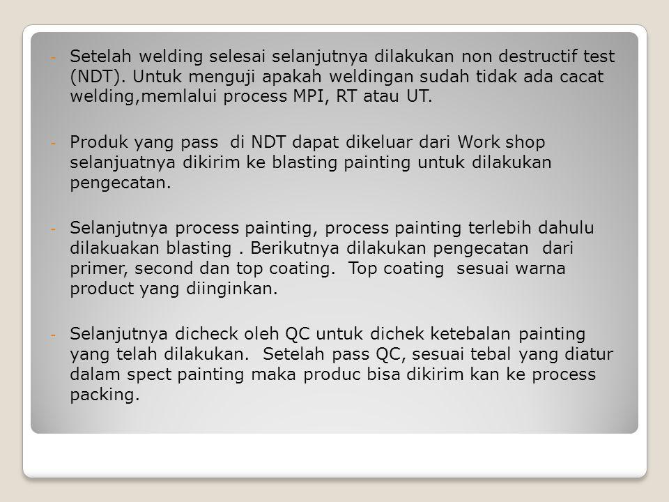 - Setelah welding selesai selanjutnya dilakukan non destructif test (NDT). Untuk menguji apakah weldingan sudah tidak ada cacat welding,memlalui proce