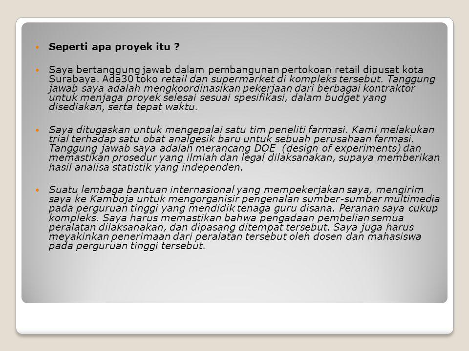 Seperti apa proyek itu ? Saya bertanggung jawab dalam pembangunan pertokoan retail dipusat kota Surabaya. Ada30 toko retail dan supermarket di komplek