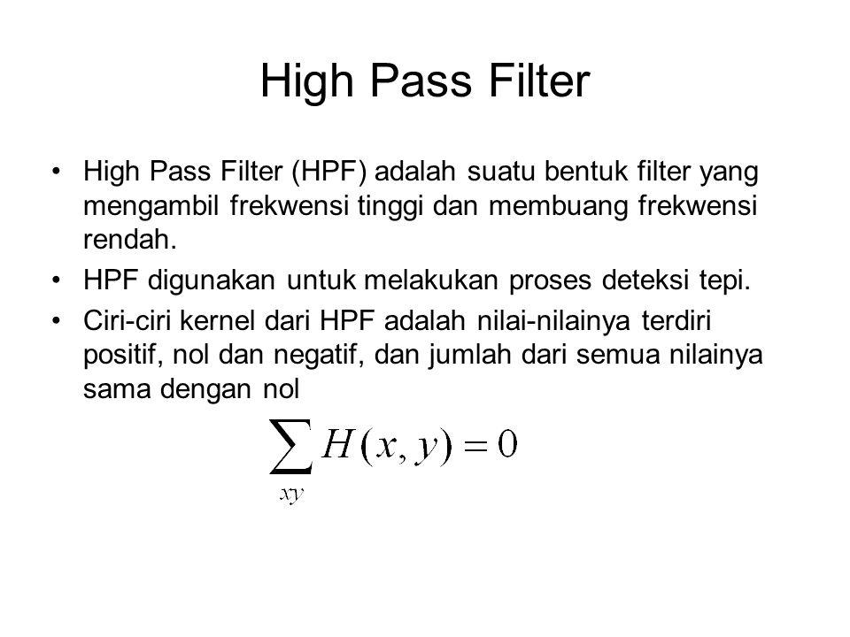 High Pass Filter High Pass Filter (HPF) adalah suatu bentuk filter yang mengambil frekwensi tinggi dan membuang frekwensi rendah.