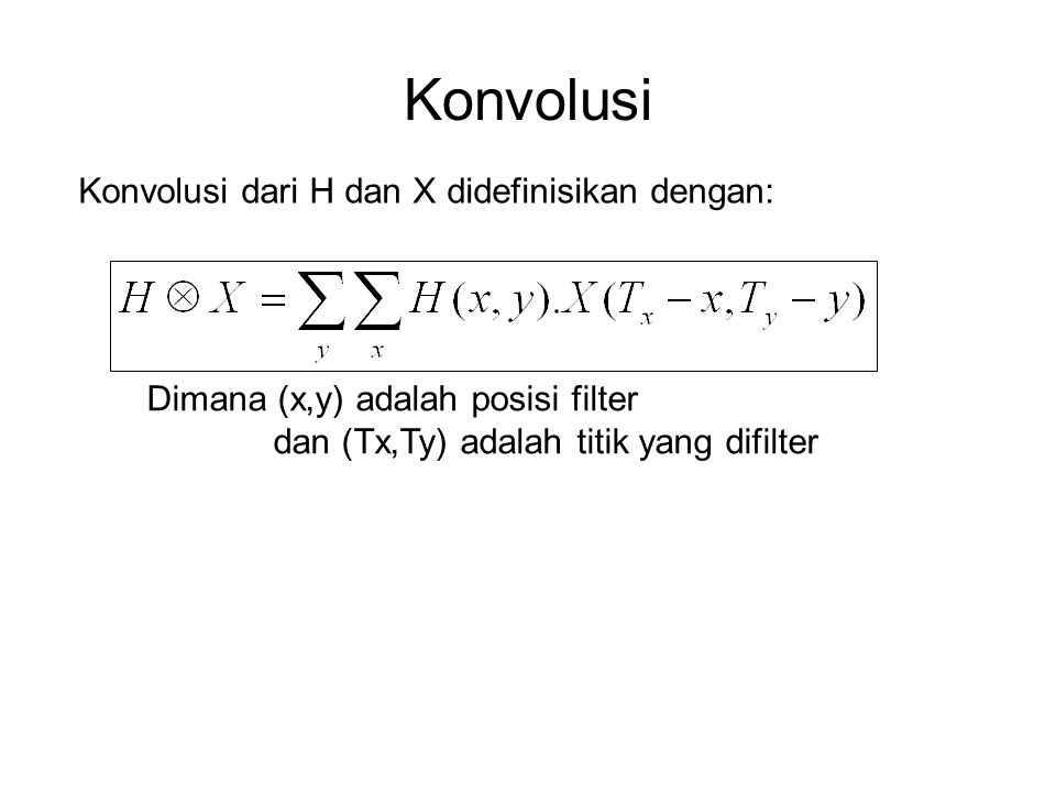 Proses Konvolusi H = X =