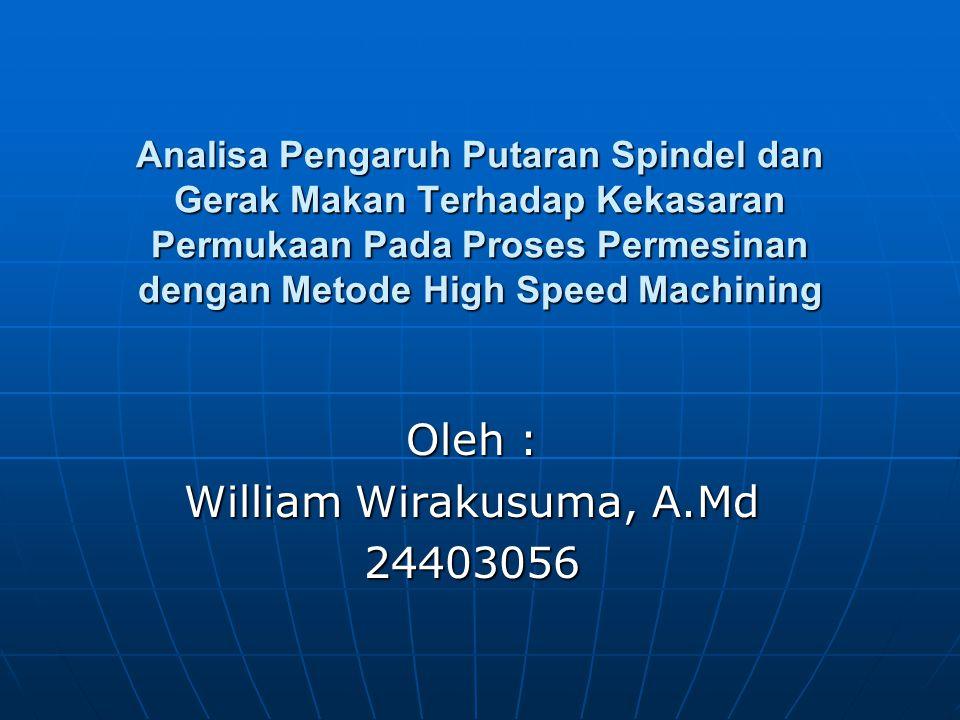 Latar Belakang High Speed Machining adalah suatu metode baru dalam proses permesinan.