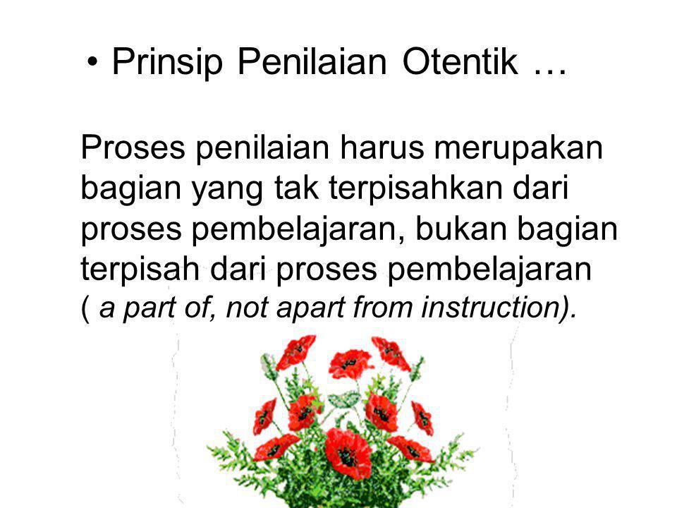 Proses penilaian harus merupakan bagian yang tak terpisahkan dari proses pembelajaran, bukan bagian terpisah dari proses pembelajaran ( a part of, not