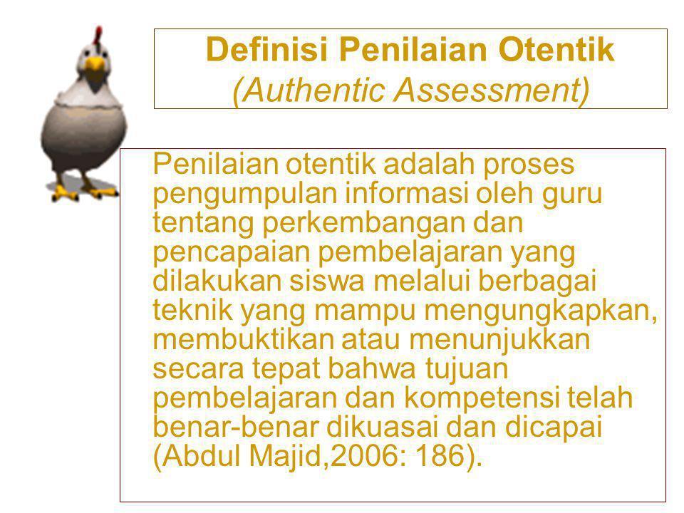 Penilaian otentik adalah proses pengumpulan informasi oleh guru tentang perkembangan dan pencapaian pembelajaran yang dilakukan siswa melalui berbagai