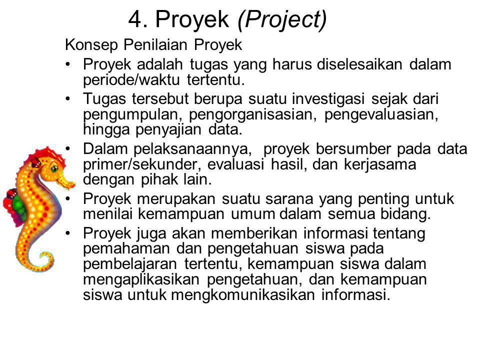 4. Proyek (Project) Konsep Penilaian Proyek Proyek adalah tugas yang harus diselesaikan dalam periode/waktu tertentu. Tugas tersebut berupa suatu inve