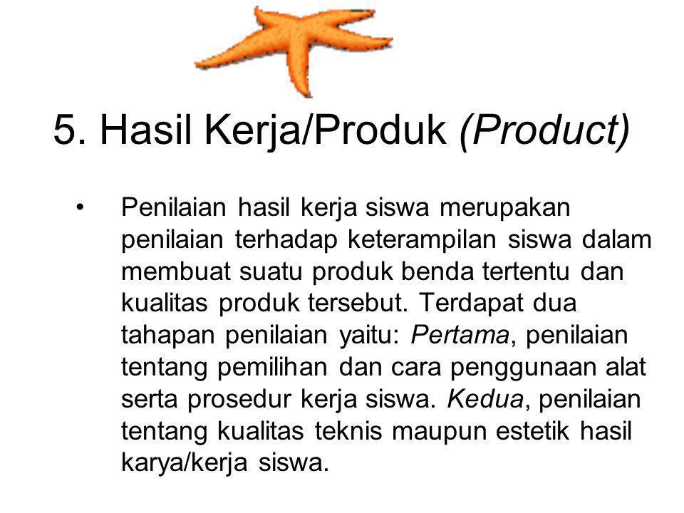 5. Hasil Kerja/Produk (Product) Penilaian hasil kerja siswa merupakan penilaian terhadap keterampilan siswa dalam membuat suatu produk benda tertentu