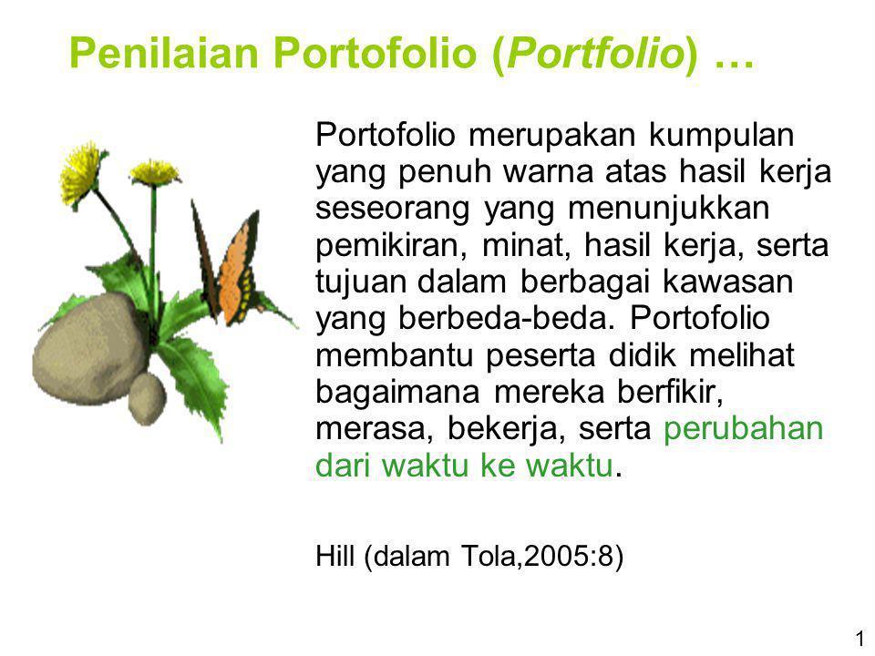 Penilaian Portofolio (Portfolio) … Portofolio merupakan kumpulan yang penuh warna atas hasil kerja seseorang yang menunjukkan pemikiran, minat, hasil