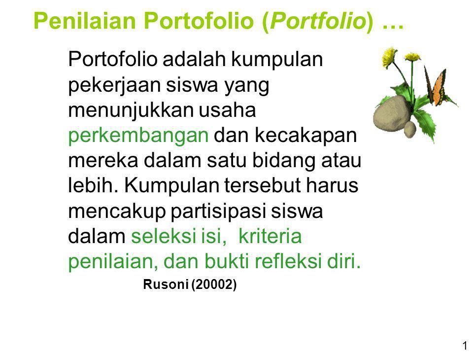 Penilaian Portofolio (Portfolio) … Portofolio adalah kumpulan pekerjaan siswa yang menunjukkan usaha perkembangan dan kecakapan mereka dalam satu bida