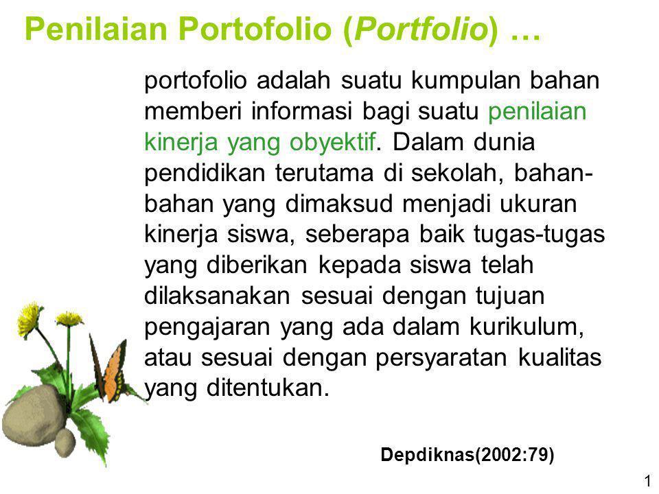 Penilaian Portofolio (Portfolio) … portofolio adalah suatu kumpulan bahan memberi informasi bagi suatu penilaian kinerja yang obyektif. Dalam dunia pe