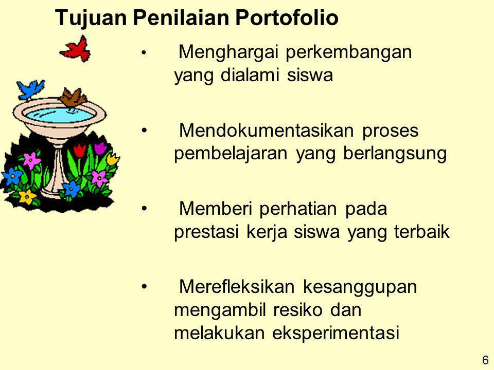 Tujuan Penilaian Portofolio 6 Menghargai perkembangan yang dialami siswa Mendokumentasikan proses pembelajaran yang berlangsung Memberi perhatian pada