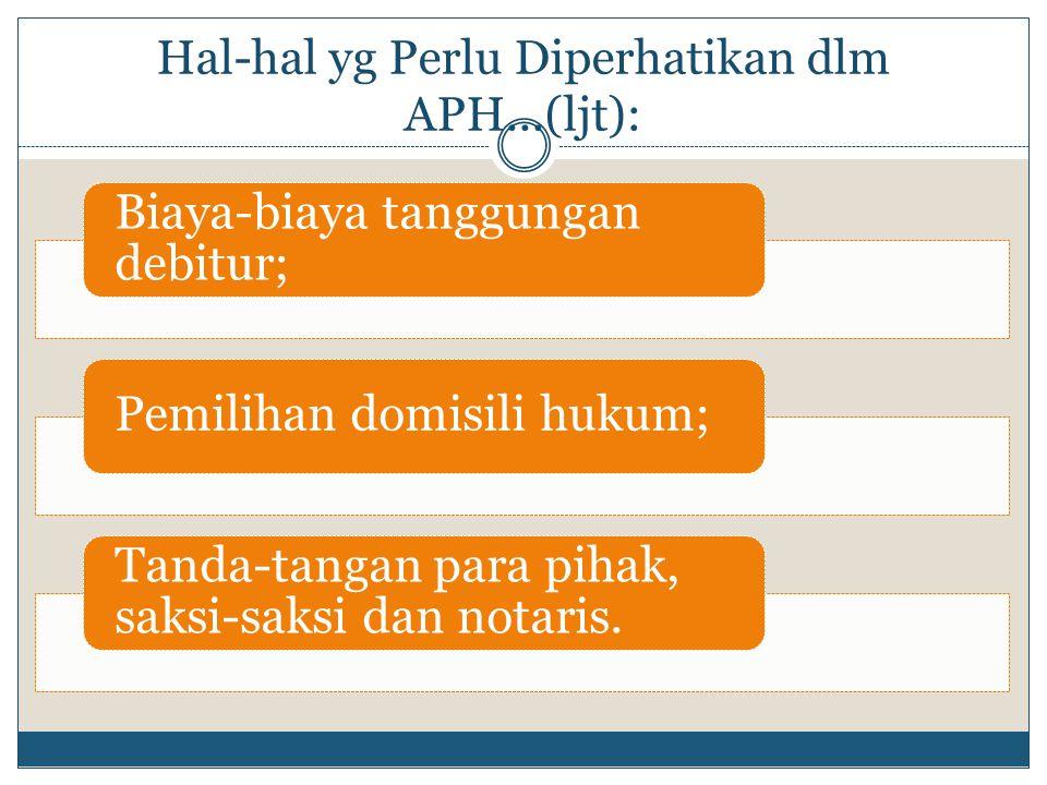 Hal-hal yg Perlu Diperhatikan dlm APH...(ljt): Biaya-biaya tanggungan debitur; Pemilihan domisili hukum; Tanda-tangan para pihak, saksi-saksi dan nota
