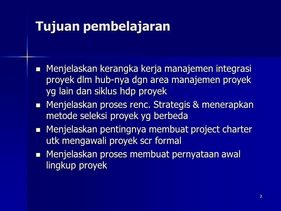 2 Tujuan pembelajaran Menjelaskan kerangka kerja manajemen integrasi proyek dlm hub-nya dgn area manajemen proyek yg lain dan siklus hdp proyek Menjel