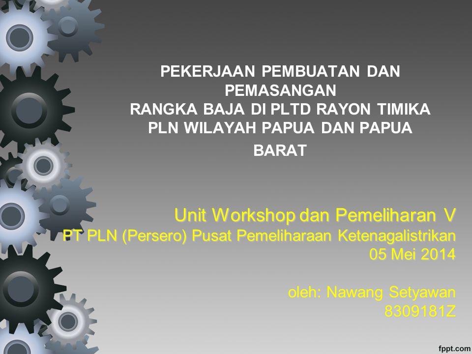 Unit Workshop dan Pemeliharan V PT PLN (Persero) Pusat Pemeliharaan Ketenagalistrikan 05 Mei 2014 oleh: Nawang Setyawan 8309181Z PEKERJAAN PEMBUATAN D