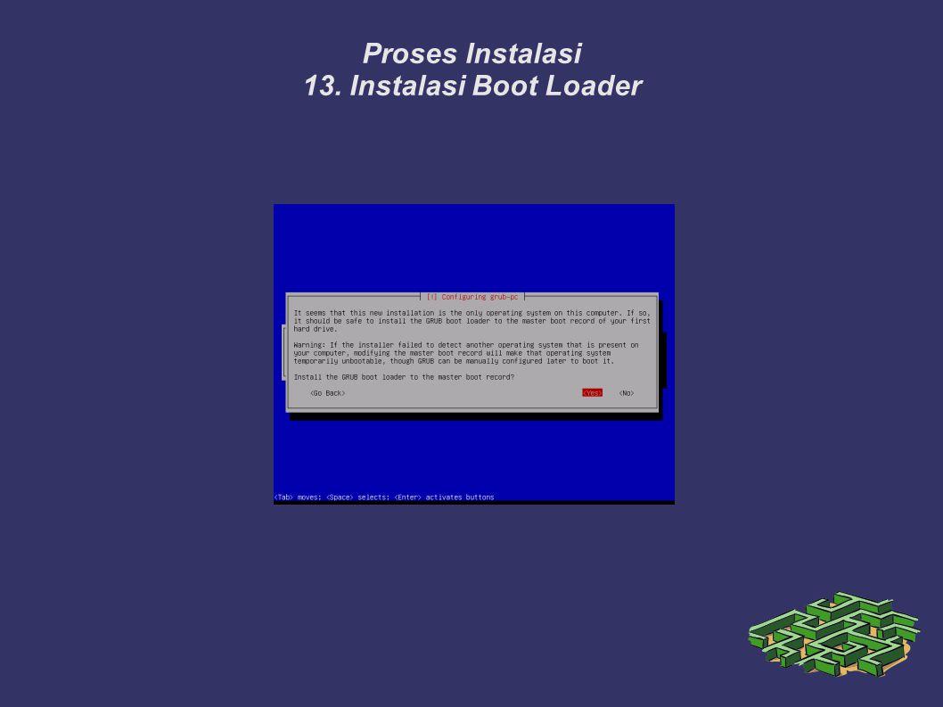 Proses Instalasi 13. Instalasi Boot Loader