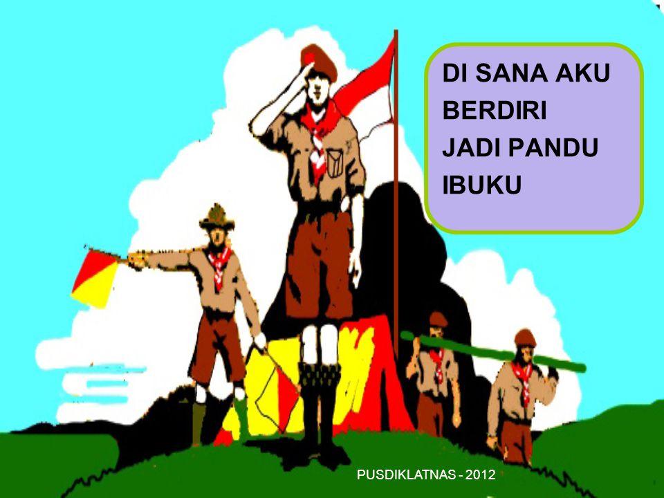 PUSDIKLATNAS - 2012 DI SANA AKU BERDIRI JADI PANDU IBUKU