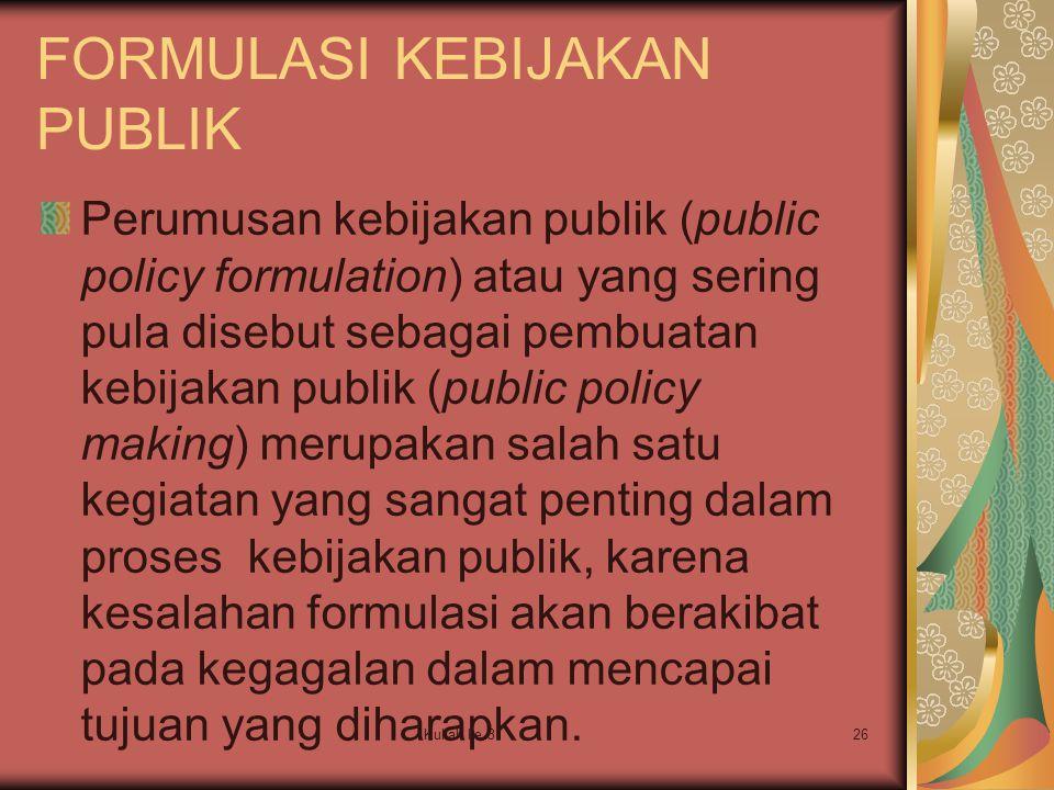 Kuliah ke 326 FORMULASI KEBIJAKAN PUBLIK Perumusan kebijakan publik (public policy formulation) atau yang sering pula disebut sebagai pembuatan kebija