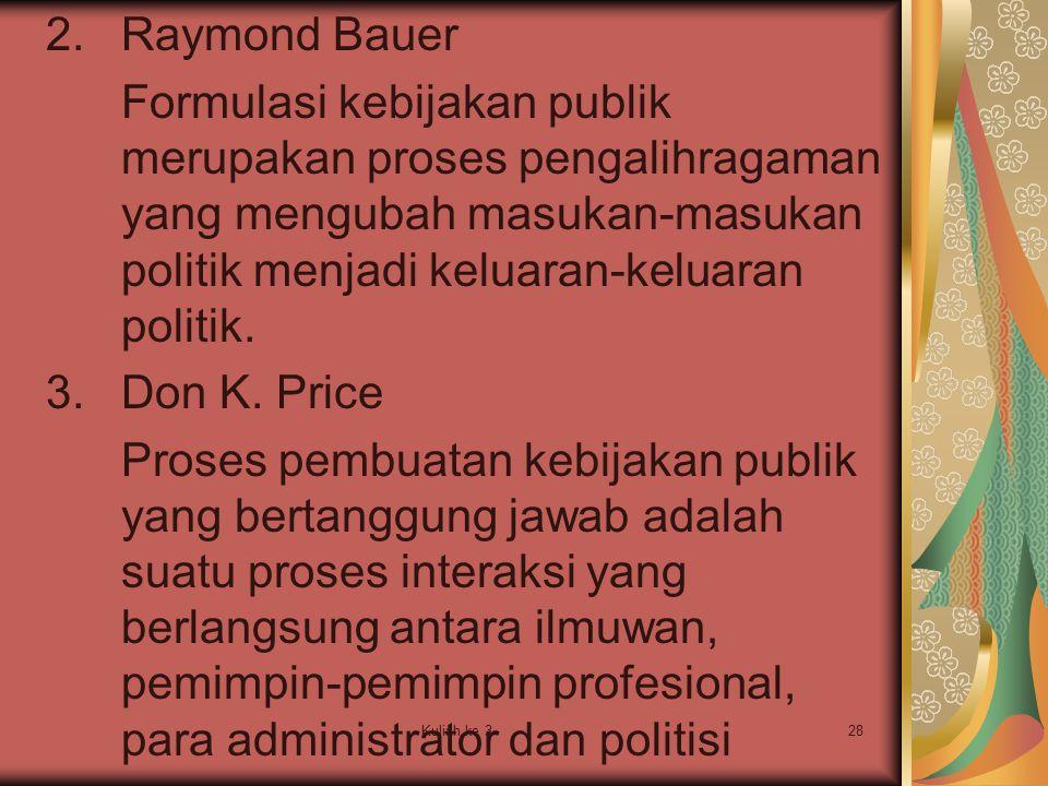 Kuliah ke 328 2.Raymond Bauer Formulasi kebijakan publik merupakan proses pengalihragaman yang mengubah masukan-masukan politik menjadi keluaran-kelua
