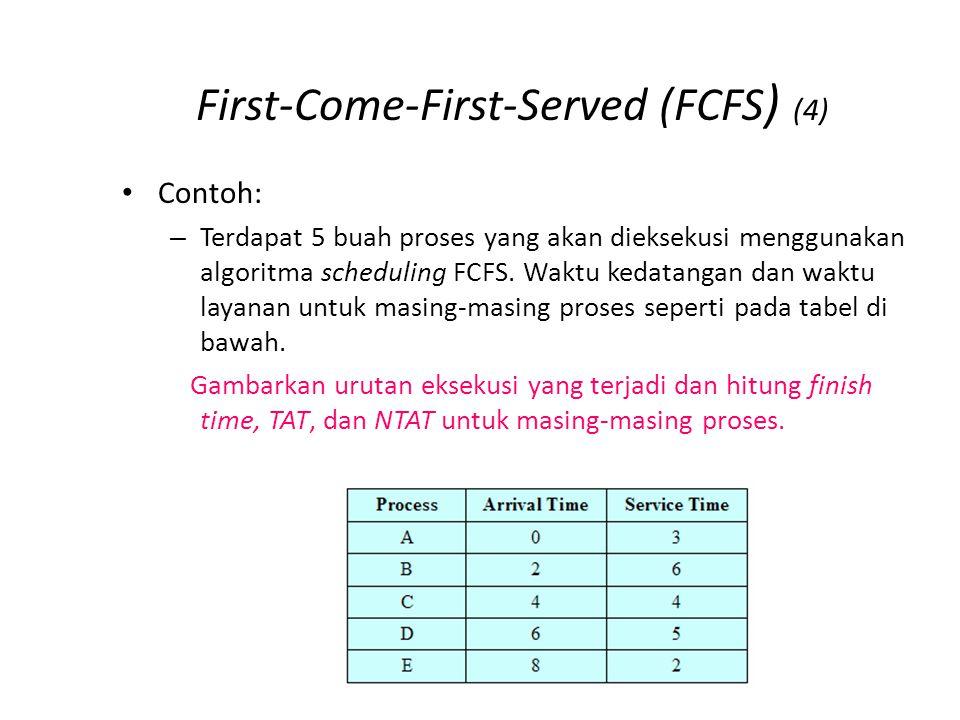 First-Come-First-Served (FCFS ) (4) Contoh: – Terdapat 5 buah proses yang akan dieksekusi menggunakan algoritma scheduling FCFS. Waktu kedatangan dan