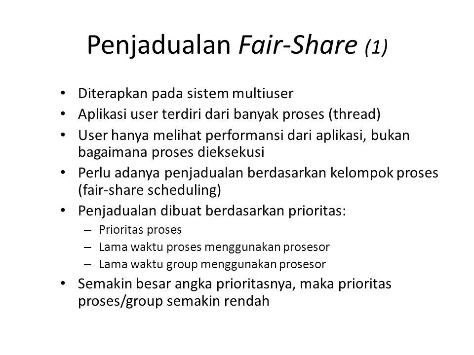 Penjadualan Fair-Share (1) Diterapkan pada sistem multiuser Aplikasi user terdiri dari banyak proses (thread) User hanya melihat performansi dari apli