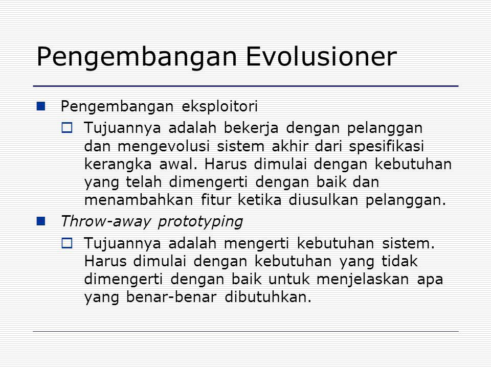 Pengembangan Evolusioner Pengembangan eksploitori  Tujuannya adalah bekerja dengan pelanggan dan mengevolusi sistem akhir dari spesifikasi kerangka a