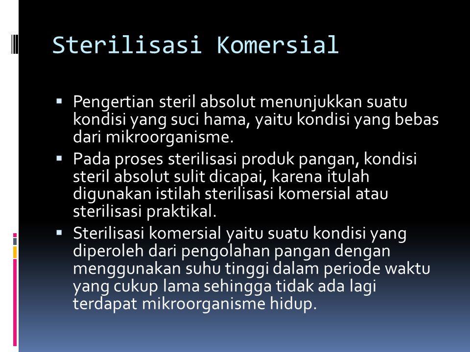 Sterilisasi Komersial  Pengertian steril absolut menunjukkan suatu kondisi yang suci hama, yaitu kondisi yang bebas dari mikroorganisme.  Pada prose