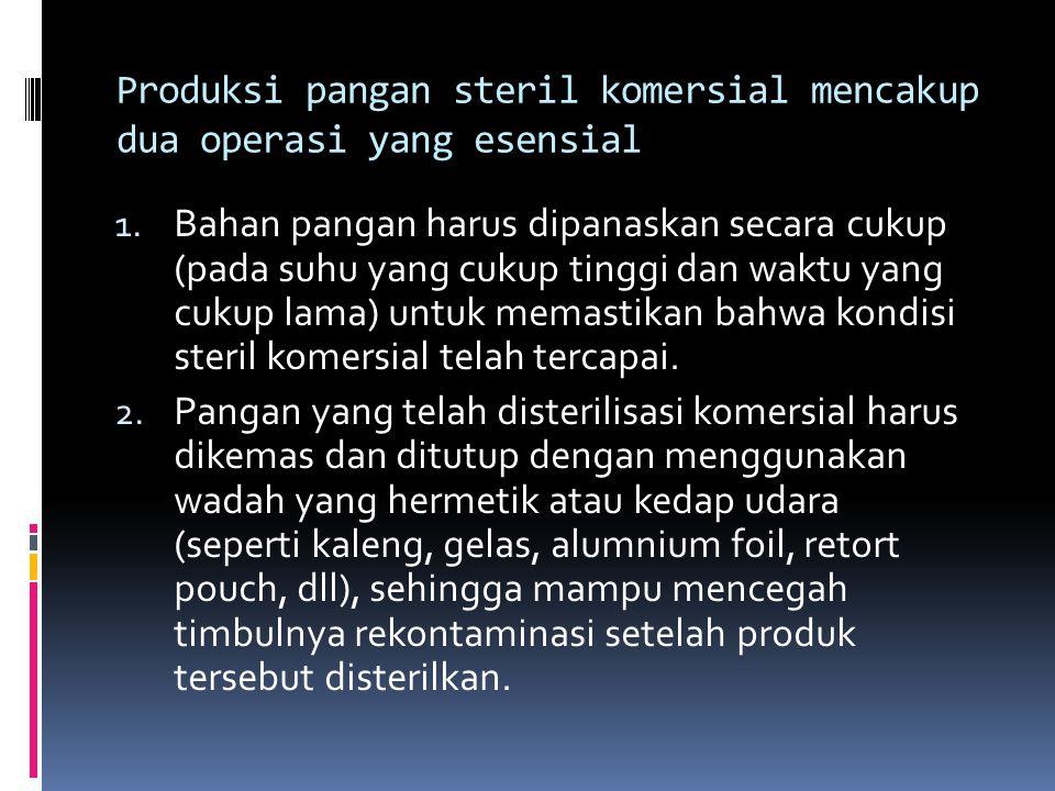 Produksi pangan steril komersial mencakup dua operasi yang esensial 1.