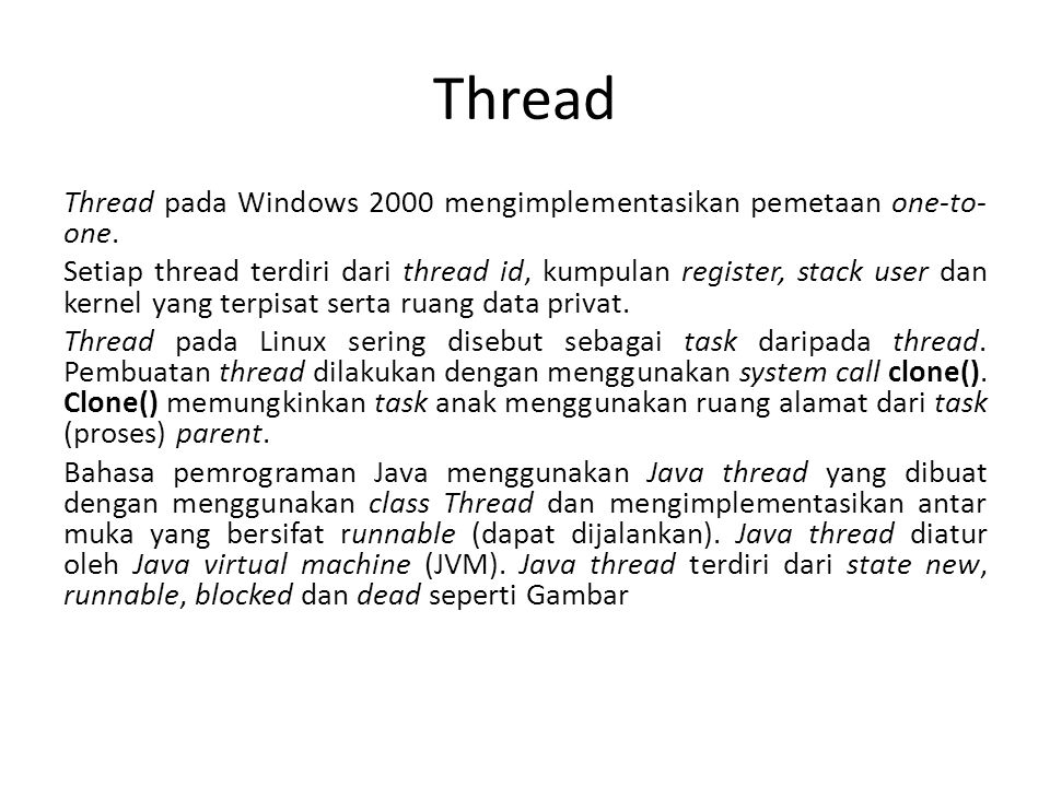 Thread Thread pada Windows 2000 mengimplementasikan pemetaan one-to- one.