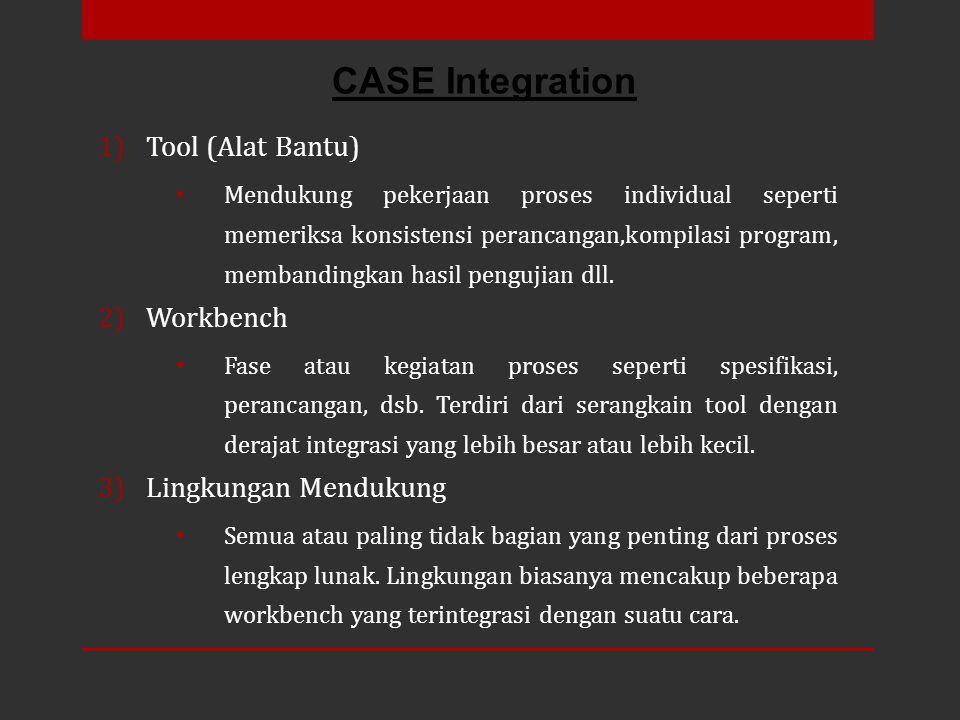 1)Tool (Alat Bantu) Mendukung pekerjaan proses individual seperti memeriksa konsistensi perancangan,kompilasi program, membandingkan hasil pengujian d