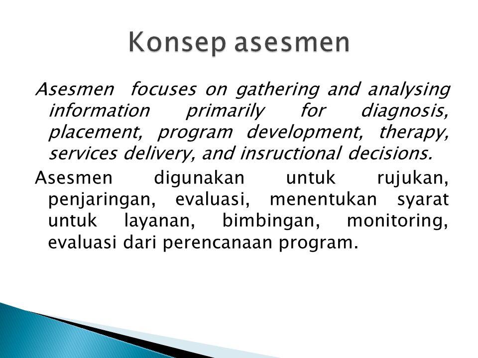  Perencanaan, asesmen sistematis, mengarah untuk diagnosis, klasifikasi, opini, dan tindakan.