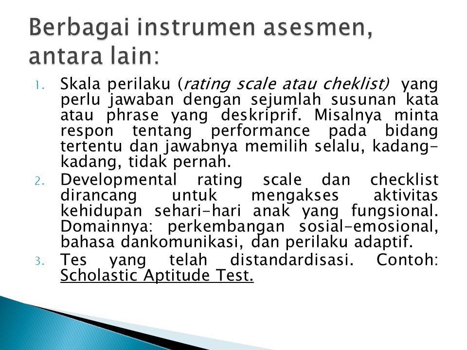 1. Skala perilaku (rating scale atau cheklist) yang perlu jawaban dengan sejumlah susunan kata atau phrase yang deskriprif. Misalnya minta respon tent