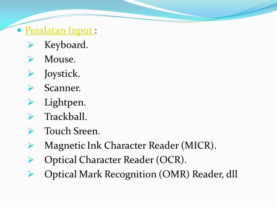 Peralatan Input : Peralatan Input  Keyboard.  Mouse.  Joystick.  Scanner.  Lightpen.  Trackball.  Touch Sreen.  Magnetic Ink Character Reader