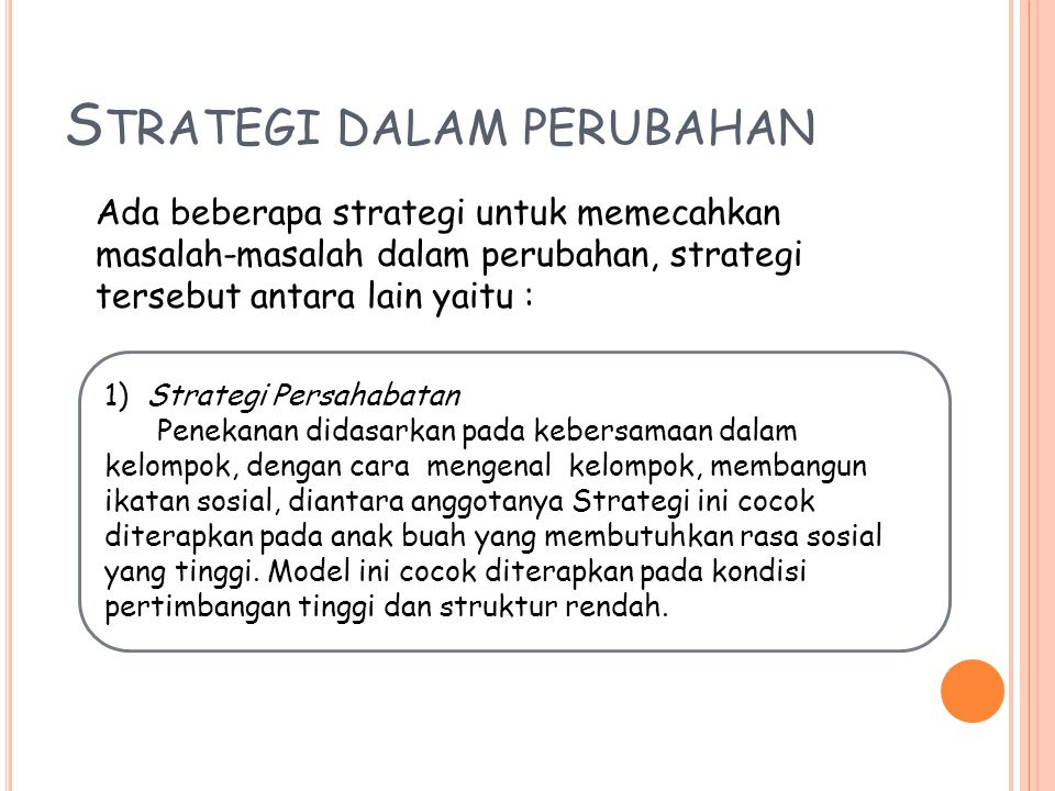 L ANJUTAN STRATEGI DALAM PERUBAHAN 2) Strategi Teknis Metode ini tepat bagi orang-orang yang mengabaikan subjek- subjek dengan memperhatikan lingkungannya.