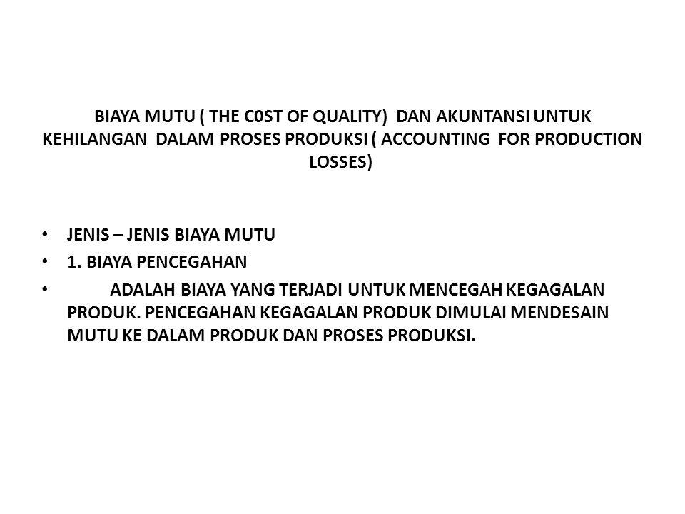 (3) Akuntansi untuk biaya pengerjaan kembali (Rework) Pengertian: Pengerjaan kembali adalah proses untuk membetulkan barang cacat