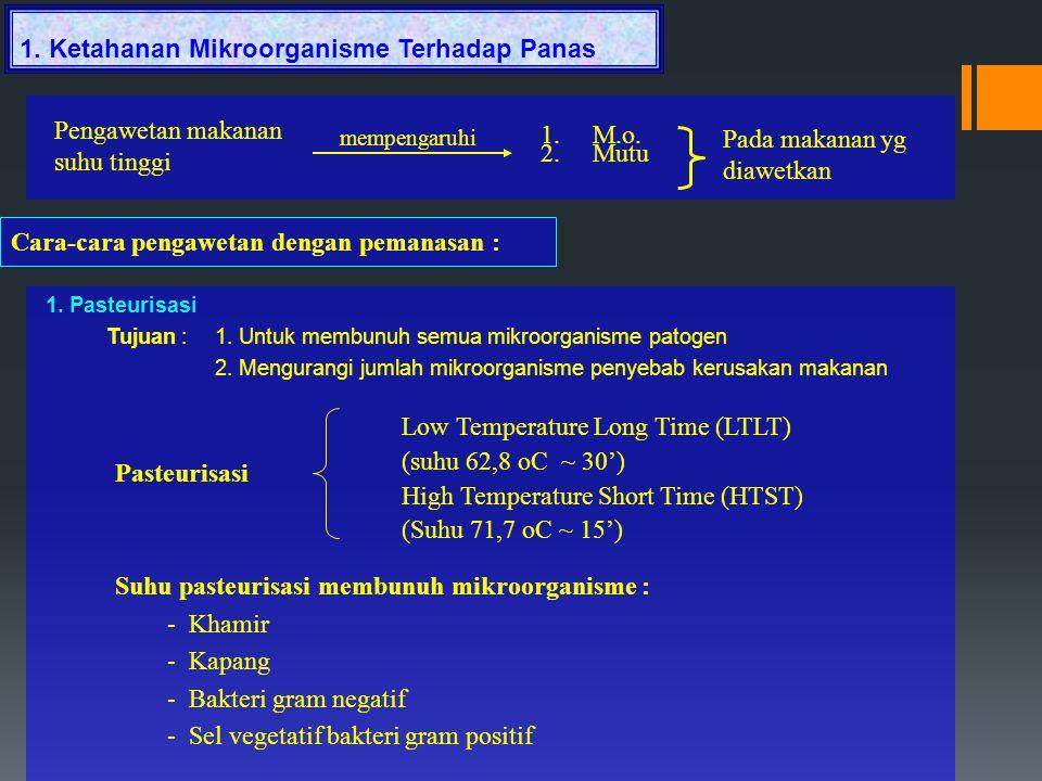 1. Ketahanan Mikroorganisme Terhadap Panas 1. Pasteurisasi Tujuan : 1. Untuk membunuh semua mikroorganisme patogen 2. Mengurangi jumlah mikroorganisme
