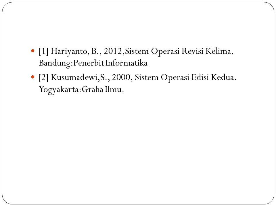 [1] Hariyanto, B., 2012,Sistem Operasi Revisi Kelima.