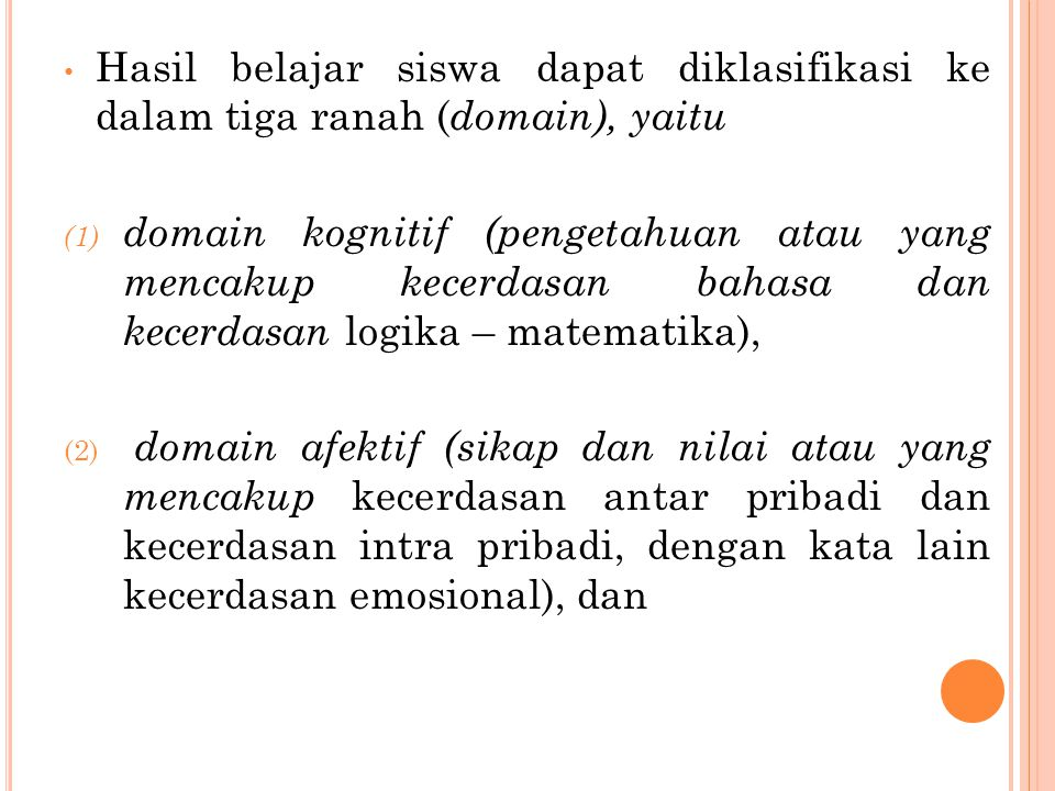 (3) domain psikomotor (keterampilan atau yang mencakup kecerdasan kinestetik, kecerdasan visual-spasial, dan kecerdasan musikal).