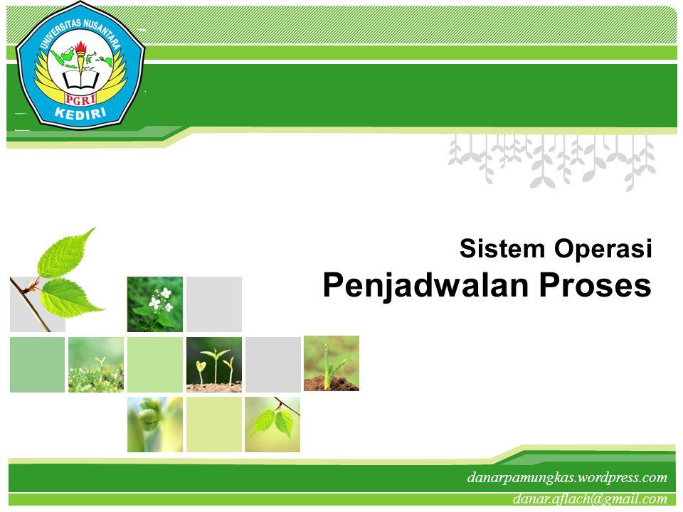L/O/G/O danarpamungkas.wordpress.com danar.aflach@gmail.com Sistem Operasi Penjadwalan Proses