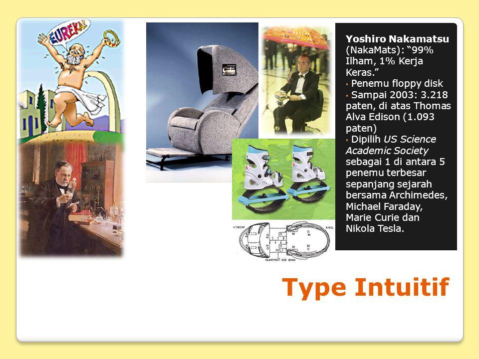 "Type Intuitif Yoshiro Nakamatsu (NakaMats): ""99% Ilham, 1% Kerja Keras."" Penemu floppy disk Sampai 2003: 3.218 paten, di atas Thomas Alva Edison (1.09"