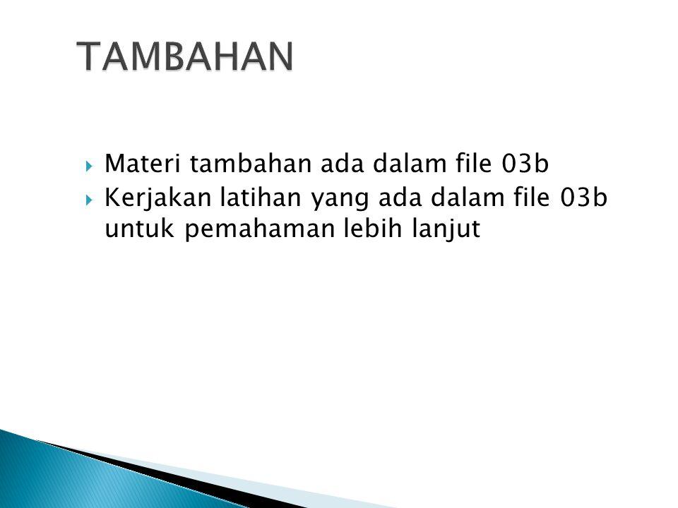  Materi tambahan ada dalam file 03b  Kerjakan latihan yang ada dalam file 03b untuk pemahaman lebih lanjut
