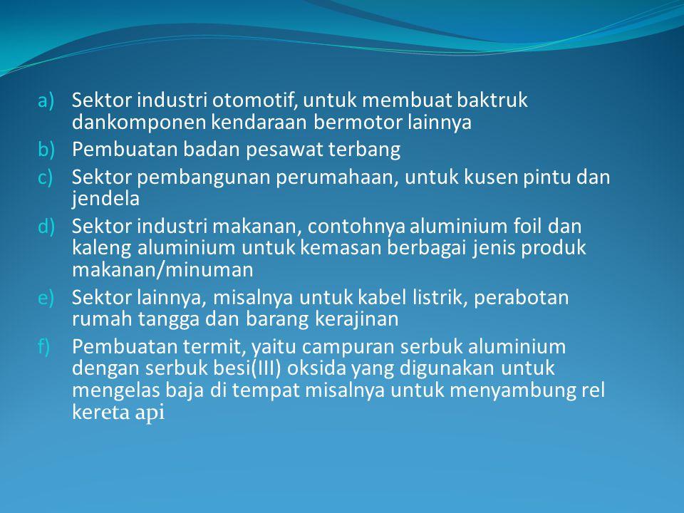 a) Sektor industri otomotif, untuk membuat baktruk dankomponen kendaraan bermotor lainnya b) Pembuatan badan pesawat terbang c) Sektor pembangunan per