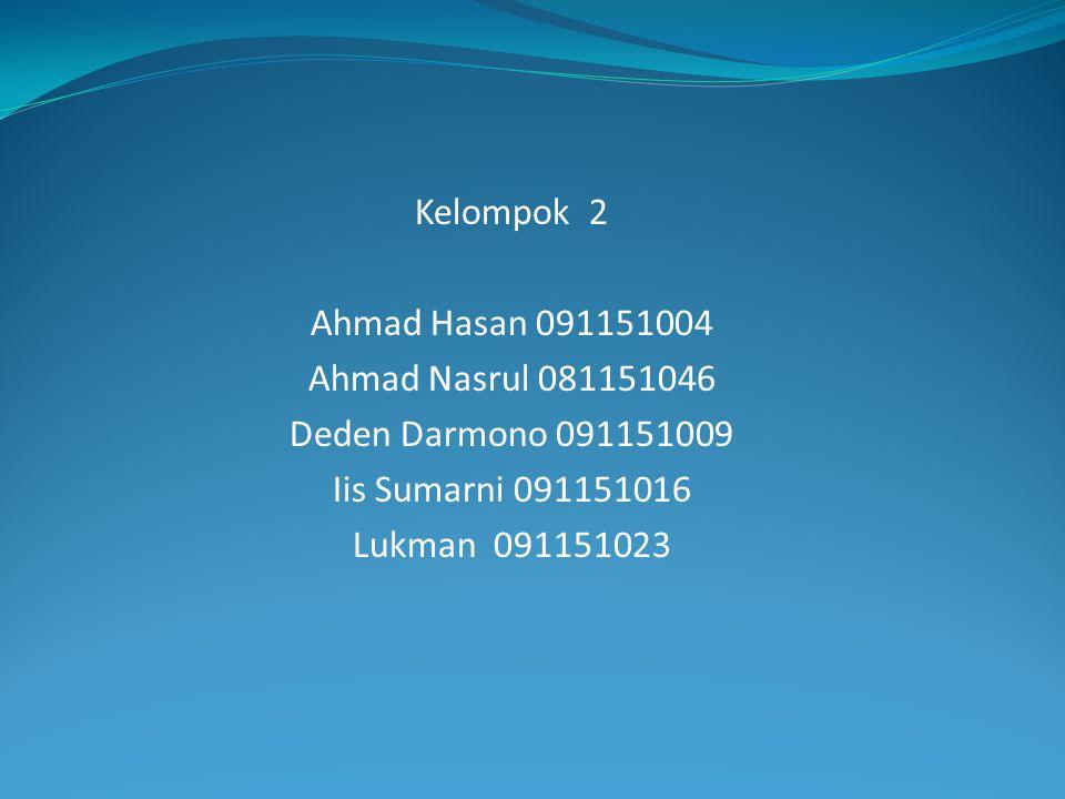 Kelompok 2 Ahmad Hasan 091151004 Ahmad Nasrul 081151046 Deden Darmono 091151009 Iis Sumarni 091151016 Lukman 091151023