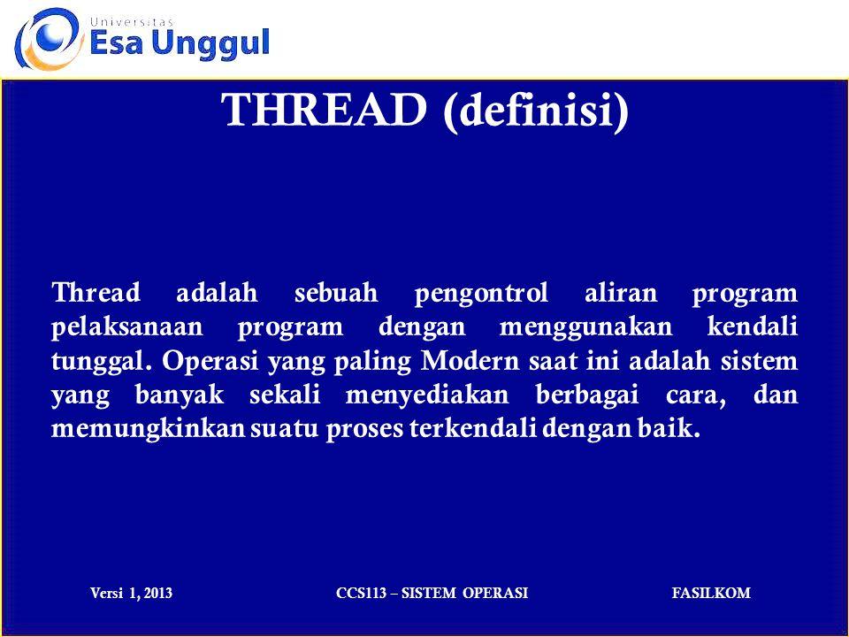 Versi 1, 2013CCS113 – SISTEM OPERASIFASILKOM THREAD (definisi) Thread adalah sebuah pengontrol aliran program pelaksanaan program dengan menggunakan kendali tunggal.