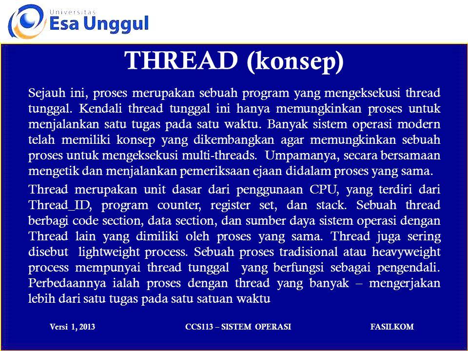 Versi 1, 2013CCS113 – SISTEM OPERASIFASILKOM Sejauh ini, proses merupakan sebuah program yang mengeksekusi thread tunggal.