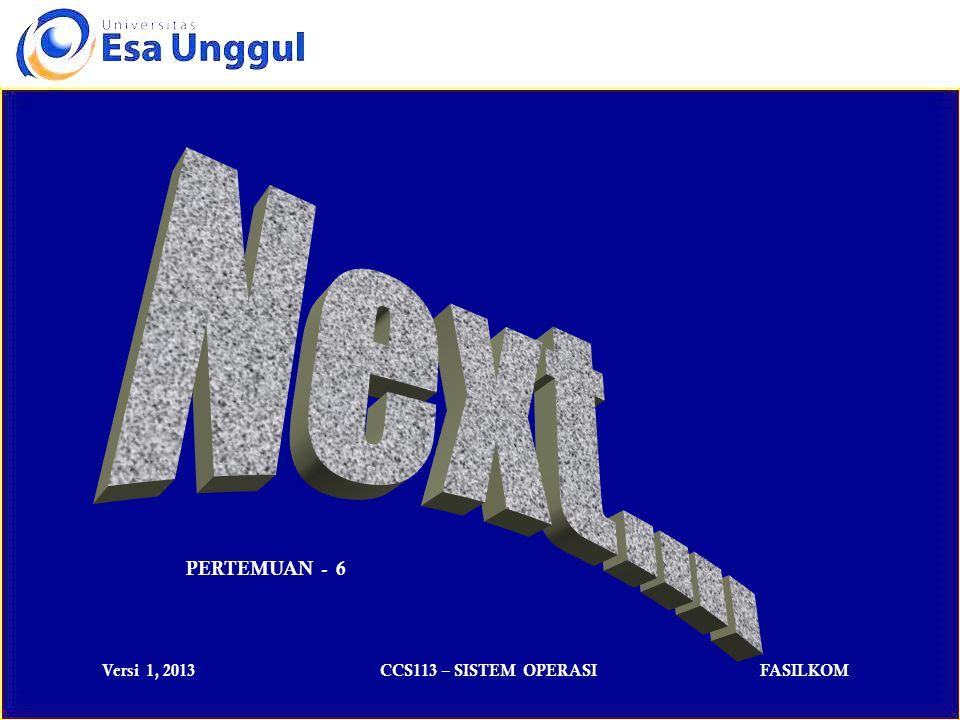 Versi 1, 2013CCS113 – SISTEM OPERASIFASILKOM PERTEMUAN - 6