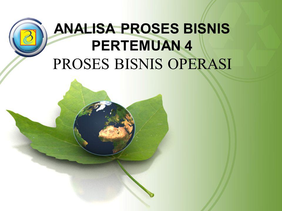 ANALISA PROSES BISNIS PERTEMUAN 4 PROSES BISNIS OPERASI