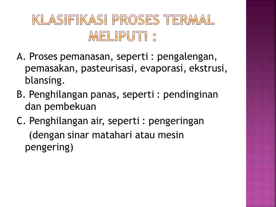 A.Proses pemanasan, seperti : pengalengan, pemasakan, pasteurisasi, evaporasi, ekstrusi, blansing.
