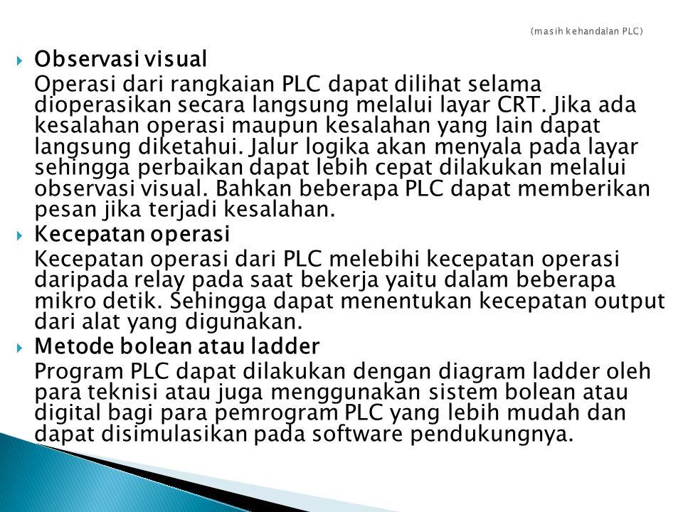  Observasi visual Operasi dari rangkaian PLC dapat dilihat selama dioperasikan secara langsung melalui layar CRT. Jika ada kesalahan operasi maupun k