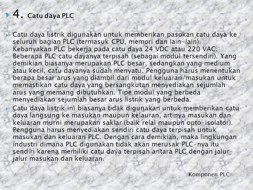 Komponen PLC  4. Catu daya PLC  Catu daya listrik digunakan untuk memberikan pasokan catu daya ke seluruh bagian PLC (termasuk CPU, memori dan lain-