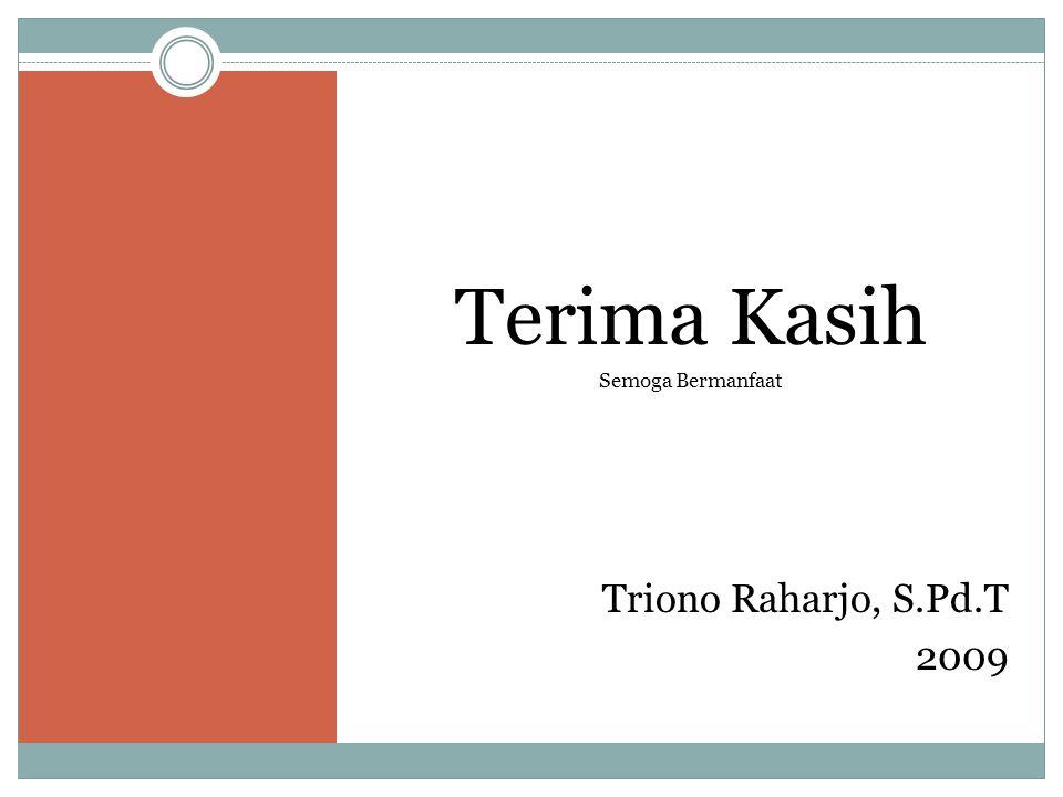 Terima Kasih Semoga Bermanfaat Triono Raharjo, S.Pd.T 2009