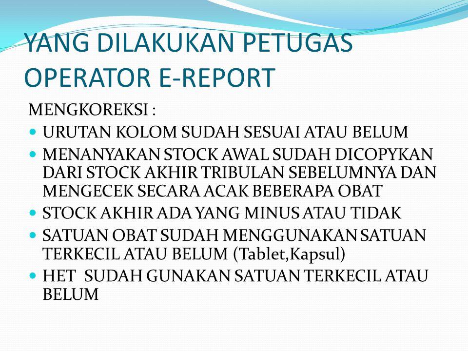 YANG DILAKUKAN PETUGAS OPERATOR E-REPORT MENGKOREKSI : URUTAN KOLOM SUDAH SESUAI ATAU BELUM MENANYAKAN STOCK AWAL SUDAH DICOPYKAN DARI STOCK AKHIR TRI