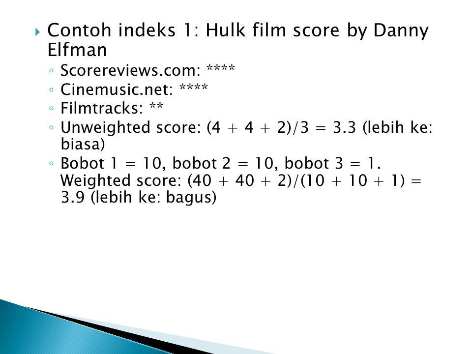  Contoh indeks 1: Hulk film score by Danny Elfman ◦ Scorereviews.com: **** ◦ Cinemusic.net: **** ◦ Filmtracks: ** ◦ Unweighted score: (4 + 4 + 2)/3 =